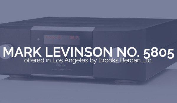 Mark Levinson No  5805 — Brooks Berdan Ltd